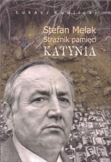 Stefan Melak strażnik Pamięci Katynia