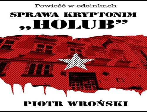 """Operacja kryptonim """"Holub"""". (II Rozdział) Nowa książka płk. Piotra Wrońskiego wsieci"""