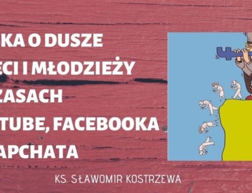Walka odusze dzieci imłodzieży wczasach YouTube, Facebooka iSnapchata – ks.Sławomir Kostrzewa